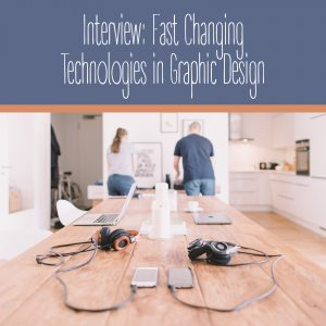 Interview: Fast Changing Technologies in Graphic Design