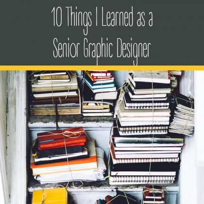 10 Things I Learned as a Senior Graphic Designer