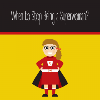 When to Stop Being a Superwoman?