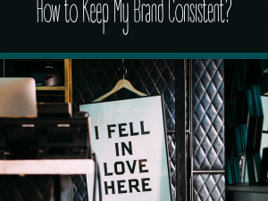 How to Keep My Brand Consistent?